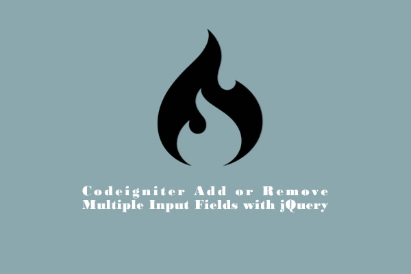 Tutorial Codeigniter Add or Remove Multiple Input Fields with jQuery